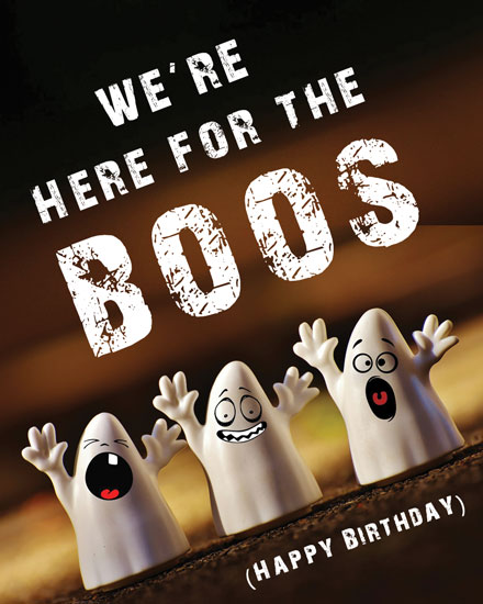 happpy birthday ghosts here for the boos