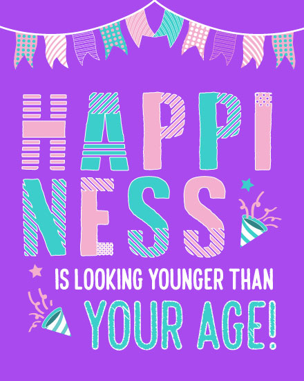 happy birthday card happiness is looking younger