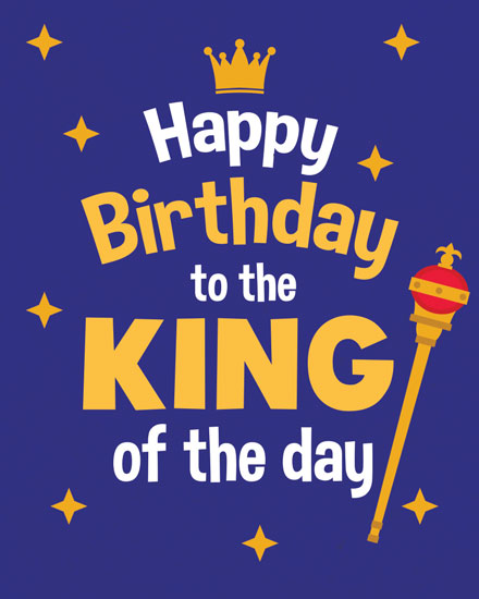 happy birthday card king of the day